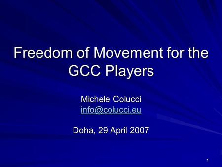 1 Freedom of Movement for the GCC Players Michele Colucci Doha, 29 April 2007.