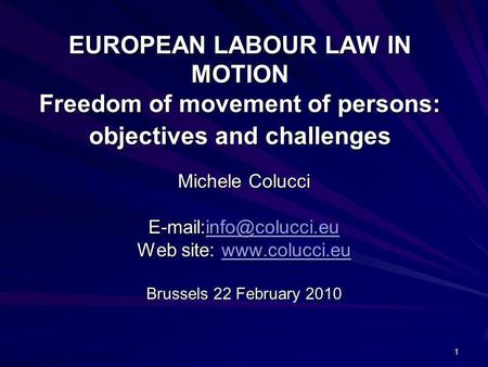Web site: www.colucci.eu EUROPEAN LABOUR LAW IN MOTION Freedom of movement of persons: objectives and challenges Michele Colucci E-mail:info@colucci.eu.