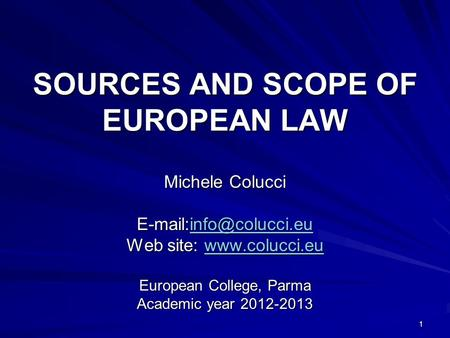 1 SOURCES AND SCOPE OF EUROPEAN LAW Michele Colucci  Web site:   European College, Parma.