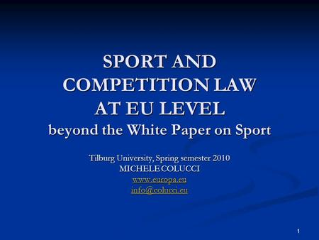 1 SPORT AND COMPETITION LAW AT EU LEVEL beyond the White Paper on Sport Tilburg University, Spring semester 2010 MICHELE COLUCCI