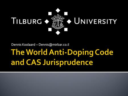 Dennis Koolaard – A. General introduction on Doping B. General introduction on the WADC C. System of the WADC 2.