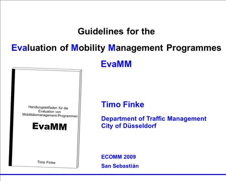 Guidelines for the Evaluation von MM Programmes EvaMM Timo Finke RUTH Guidelines for the Evaluation of Mobility Management Programmes EvaMM Handlungsleitfaden.