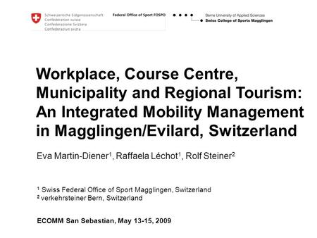 Workplace, Course Centre, Municipality and Regional Tourism: An Integrated Mobility Management in Magglingen/Evilard, Switzerland ECOMM San Sebastian,