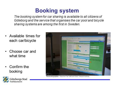 Booking system Available times for each car/bicycle Choose car and what time Confirm the booking The booking system. Photo from The Traffic and Public.