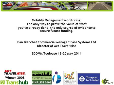 Mobility Management Monitoring: The only way to prove the value of what youve already done, the only source of evidence to secure future funding. Dan Blanchet.