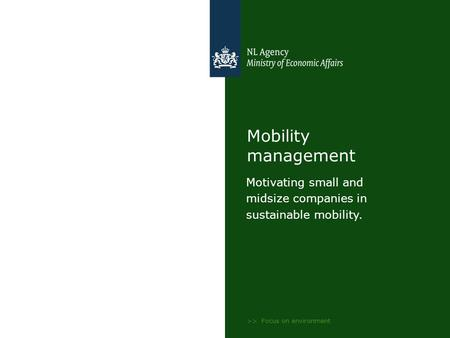 >> Focus on environment Mobility management Motivating small and midsize companies in sustainable mobility.