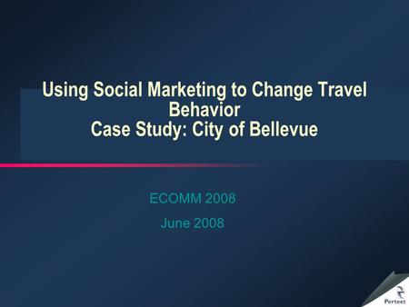Using Social Marketing to Change Travel Behavior Case Study: City of Bellevue ECOMM 2008 June 2008.