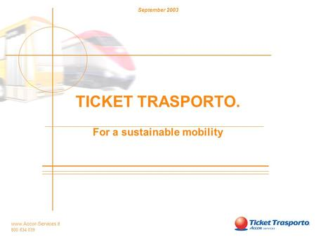 Www.Accor-Services.it 800 834 039 September 2003 TICKET TRASPORTO. For a sustainable mobility.