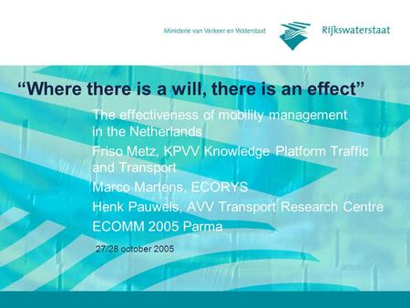 27/28 october 2005 Where there is a will, there is an effect The effectiveness of mobility management in the Netherlands Friso Metz, KPVV Knowledge Platform.