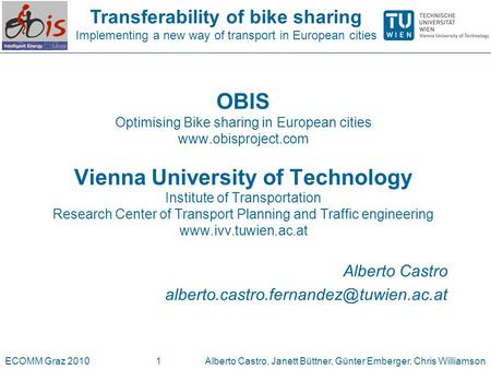 Transferability of bike sharing Implementing a new way of transport in European cities ECOMM Graz 2010Alberto Castro, Janett Büttner, Günter Emberger,