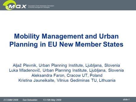 Slide 1 ECOMM 2009 San Sebastián 13-15th May 2009 Mobility Management and Urban Planning in EU New Member States Aljaž Plevnik, Urban Planning Institute,