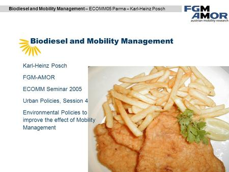 Biodiesel and Mobility Management – ECOMM05 Parma – Karl-Heinz Posch Biodiesel and Mobility Management DI Karl Reiter | DI (FH) Markus Garger Karl-Heinz.
