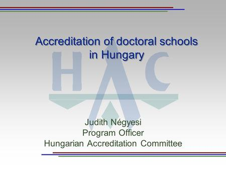 Accreditation of doctoral schools in Hungary Judith Négyesi Program Officer Hungarian Accreditation Committee.