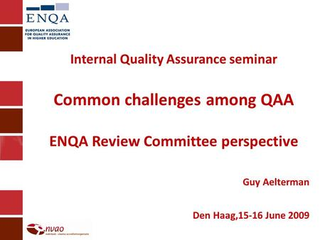 Internal Quality Assurance seminar Common challenges among QAA ENQA Review Committee perspective Guy Aelterman Den Haag,15-16 June 2009.