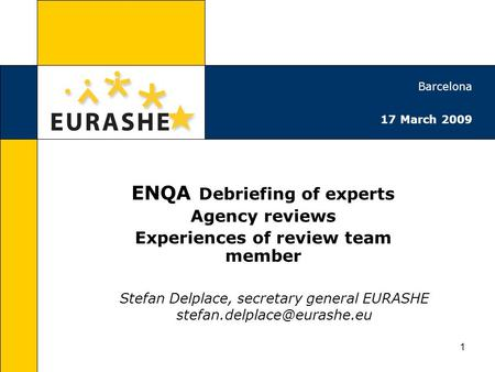 1 ENQA Debriefing of experts Agency reviews Experiences of review team member Stefan Delplace, secretary general EURASHE Barcelona.