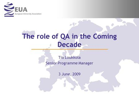 The role of QA in the Coming Decade Tia Loukkola Senior Programme Manager 3 June, 2009.