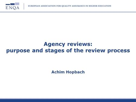 Agency reviews: purpose and stages of the review process Achim Hopbach.