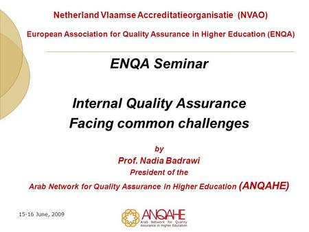 15-16 June, 2009 ENQA Seminar Internal Quality Assurance Facing common challenges by Prof. Nadia Badrawi President of the Arab Network for Quality Assurance.
