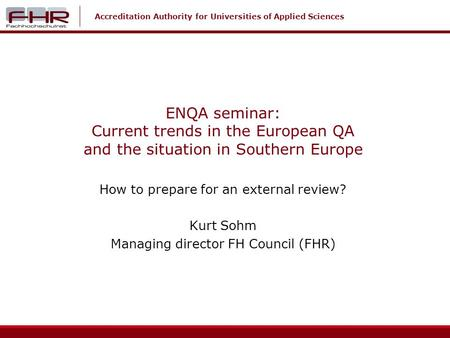 Accreditation Authority for Universities of Applied Sciences ENQA seminar: Current trends in the European QA and the situation in Southern Europe How to.