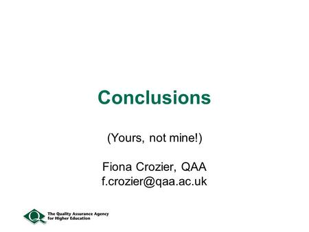 Conclusions (Yours, not mine!) Fiona Crozier, QAA