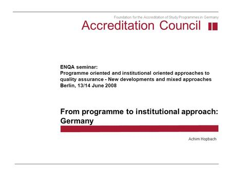 ENQA seminar: Programme oriented and institutional oriented approaches to quality assurance - New developments and mixed approaches Berlin, 13/14 June.