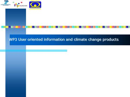 WP3 User oriented information and climate change products.