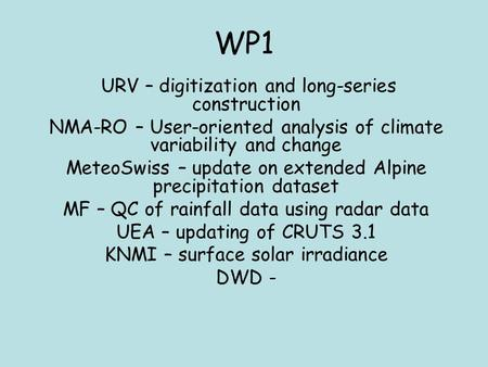 WP1 URV – digitization and long-series construction NMA-RO – User-oriented analysis of climate variability and change MeteoSwiss – update on extended Alpine.