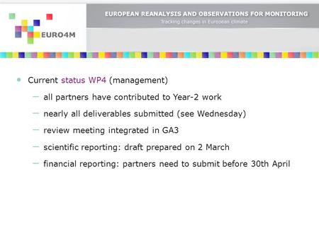 Current status WP4 (management) all partners have contributed to Year-2 work nearly all deliverables submitted (see Wednesday) review meeting integrated.