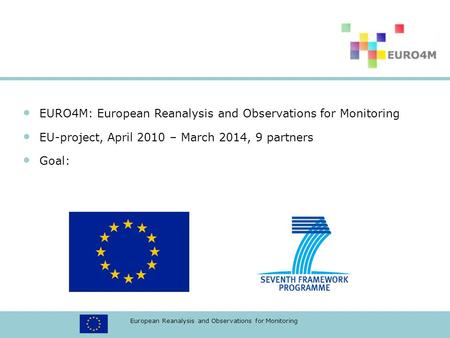 European Reanalysis and Observations for Monitoring EURO4M: European Reanalysis and Observations for Monitoring EU-project, April 2010 – March 2014, 9.