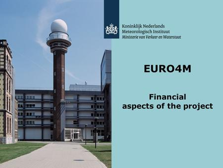 EURO4M Financial aspects of the project. Contents presentation: - Euro4M General - Financial and Legal aspects so far - Reporting - Difference FP7 vs.