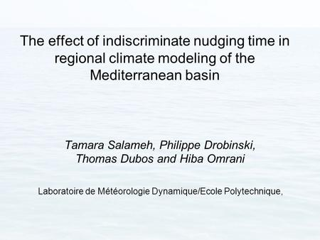The effect of indiscriminate nudging time in regional climate modeling of the Mediterranean basin Tamara Salameh, Philippe Drobinski, Thomas Dubos and.