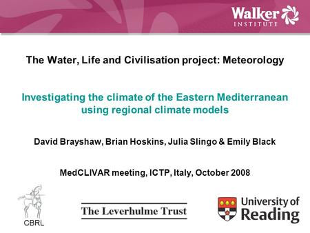 The Water, Life and Civilisation project: Meteorology Investigating the climate of the Eastern Mediterranean using regional climate models David Brayshaw,