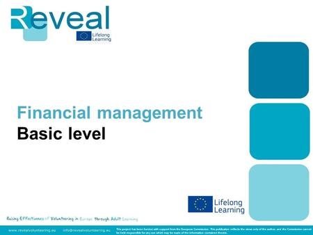 Financial management Basic level This project has been funded with support from the European Commission. This publication reflects the views only of the.