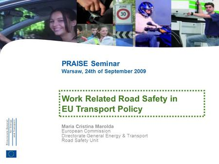 1 MCM – Warsaw, September 24 th 2009 Work Related Road Safety in EU Transport Policy Maria Cristina Marolda European Commission Directorate General Energy.