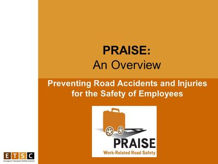 Preventing Road Accidents and Injuries for the Safety of Employees PRAISE : An Overview.