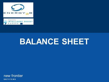 New frontier s e r v i c e s BALANCE SHEET. 2 new frontier s e r v i c e s TABLE OF CONTENTS 1.WHAT IS A BALANCE SHEET? 2.WHAT IS THE USE OF A BS? 3.WHAT.