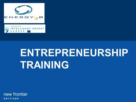 New frontier s e r v i c e s ENTREPRENEURSHIP TRAINING.