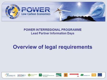 POWER INTERREGIONAL PROGRAMME Lead Partner Information Days Overview of legal requirements.