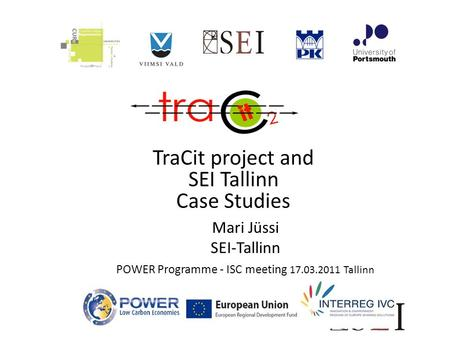 TraCit project and SEI Tallinn Case Studies Mari Jüssi SEI-Tallinn POWER Programme - ISC meeting 17.03.2011 Tallinn.