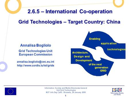 Information Society and Media Directorate-General Unit Grid Technologies NCP Info Day Call6 - Brussels, 24 January 2006 1 2.6.5 – International Co-operation.
