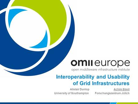 Interoperability and Usability of Grid Infrastructures Alistair Dunlop Achim Streit University of SouthamptonForschungszentrum Jülich.