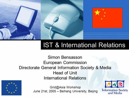 IST & International Relations Simon Bensasson European Commission Directorate General Information Society & Media Head of Unit International Relations.
