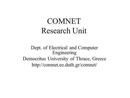 COMNET Research Unit Dept. of Electrical and Computer Engineering Democritus University of Thrace, Greece