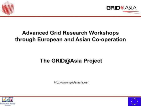 Advanced Grid Research Workshops through European and Asian Co-operation The Project
