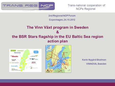 Trans-national cooperation of NCPs Regional The Vinn Växt program in Sweden & the BSR Stars flagship in the EU Baltic Sea region action plan Karin Nygård.