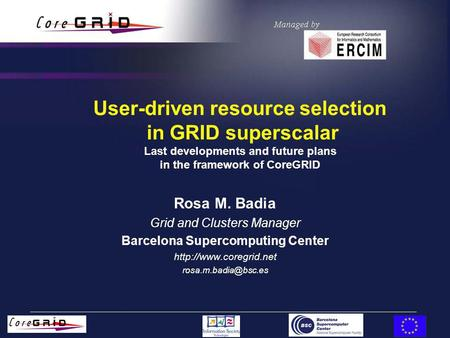 User-driven resource selection in GRID superscalar Last developments and future plans in the framework of CoreGRID Rosa M. Badia Grid and Clusters Manager.
