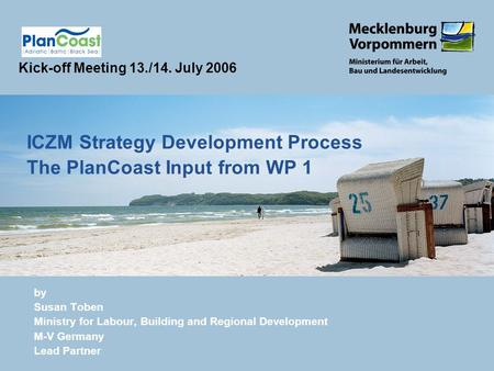 By Susan Toben Ministry for Labour, Building and Regional Development M-V Germany Lead Partner ICZM Strategy Development Process The PlanCoast Input from.