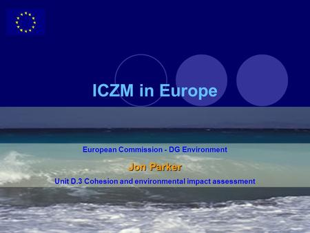 ICZM in Europe Jon Parker European Commission - DG Environment