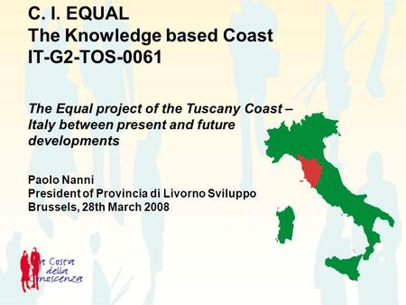 C. I. EQUAL The Knowledge based Coast IT-G2-TOS-0061 The Equal project of the Tuscany Coast – Italy between present and future developments Paolo Nanni.