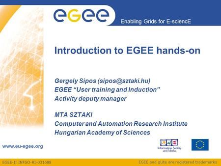 EGEE-II INFSO-RI-031688 Enabling Grids for E-sciencE www.eu-egee.org EGEE and gLite are registered trademarks Introduction to EGEE hands-on Gergely Sipos.